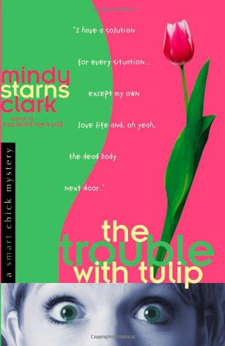 The Trouble with Tulip (Smart Chick Mysteries, Book 1)