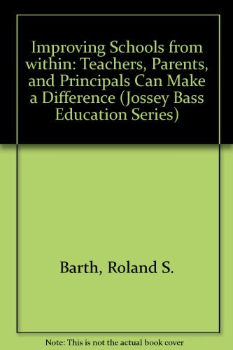 Improving Schools from Within: Teachers, Parents, and Principals Can Make the Difference (Jossey Bass Education Series) by Roland S. Barth (1990-03-07)