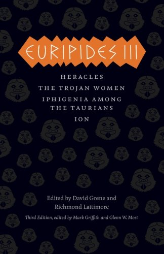 Euripides III: Heracles, The Trojan Women, Iphigenia among the Taurians, Ion (The Complete Greek Tragedies)