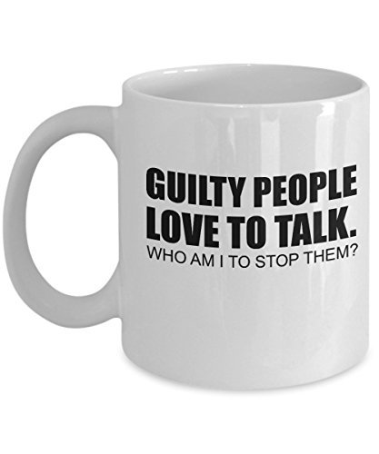 Joe Kenda mug - Guilty People love to talk. Who am I to stop them? - 11 oz coffee mug - Great gift for homicide hunter fan (Mug Oz People 11 White)