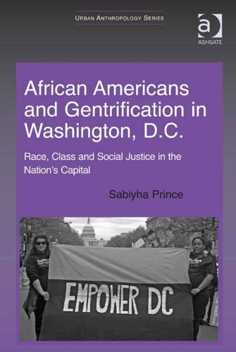 Download African Americans and Gentrification in Washington, D.C.: Race, Class and Social Justice in the Nation's Capital (Urban Anthropology) Pdf