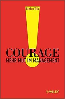 Book Courage: Mehr Mut Im Management (German Edition)