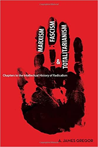 Chapters in the Intellectual History of Radicalism Fascism and Totalitarianism Marxism