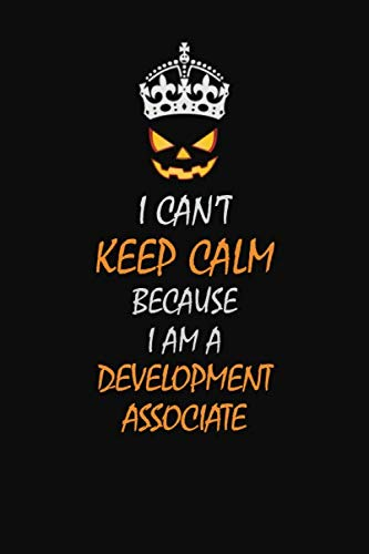 Halloween Ideas For The Workplace (I Can't Keep Calm Because I Am A  Development Associate: Halloween themed Career Pride Quote  6x9 Blank Lined   Notebook)