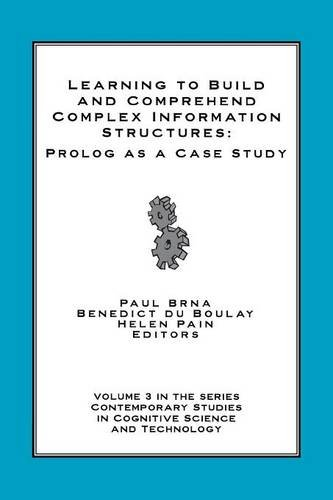 Learning to Build and Comprehend Complex Information Structures: Prolog as a Case Study (New Directions in Computers and Composition Studies) by Brand: Praeger