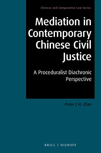 Mediation in Contemporary Chinese Civil Justice, A Proceduralist Diachronic Perspective (Chinese and Comparative Law)