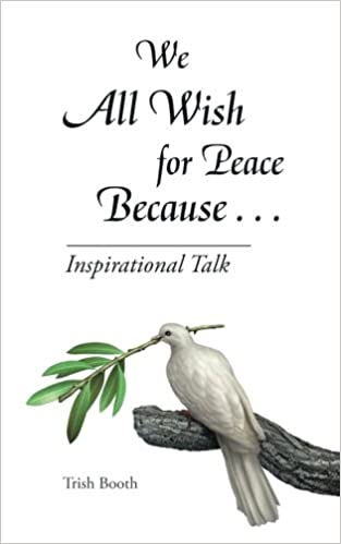 We All Wish for Peace Because . . .: Inspirational Talk