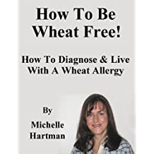 How To Be Wheat Free: How To Diagnose & Live With A Wheat Allergy