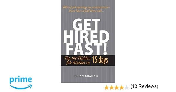 Get Hired Fast! Tap the Hidden Job Market in 15 Days: Brian Graham ...