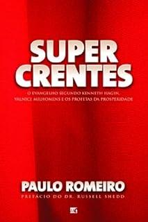 Super Crentes. O Evangelho Segundo Kenneth Hagin, Valnice Milhomens E Os Profetas Da Prosperidade.