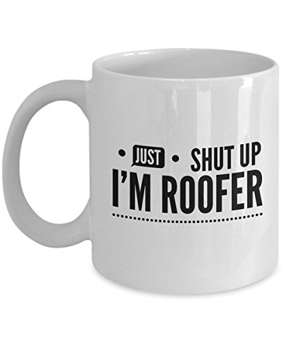 Just Shut Up I'm Roofer, 11Oz Coffee Mug Unique Gift Idea for Him, Her, Mom, Dad - Perfect Birthday Gifts for Men or Women/Birthday/Christmas Pres (Birthday Dress Bishop)