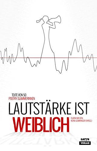 Lautstärke ist weiblich: Texte von 40 Poetry-Slammerinnen (German Edition)
