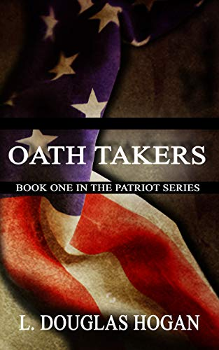 Oath Takers (The Patriot Series Book 1) by [Hogan, L. Douglas]