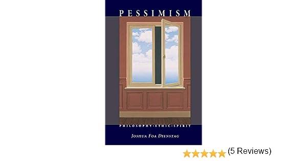 Pessimism: Philosophy, Ethic, Spirit: Amazon.es: Dienstag, Joshua Foa: Libros en idiomas extranjeros