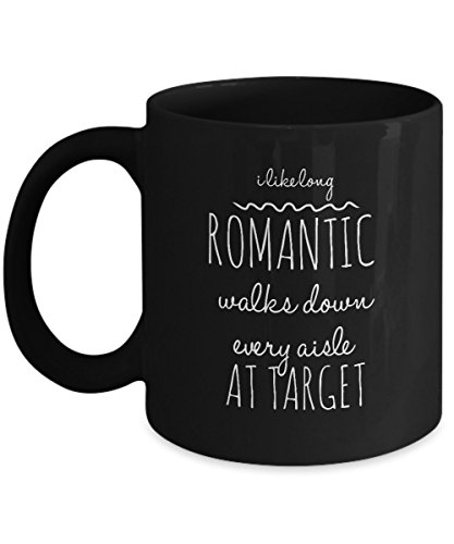 Sms Christmas Quotes Greetings - Funny Valentines Day Gift - I Like Long Romantic Walks Down Every Aisle At Target - Unique Black Coffee Mug