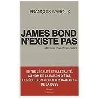 JAMES BOND N'EXISTE PAS : MÉMOIRES D'UN OFFICIER TRAITANT