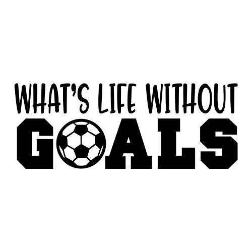 What's Life Without Goals Soccer Vinyl Decal Sticker | Cars Trucks Vans SUVs Walls Cups Laptops | 5 Inch | Black | KCD2709B