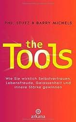 The Tools: Wie Sie wirklich Selbstvertrauen, Lebensfreude, Gelassenheit und innere Stärke gewinnen