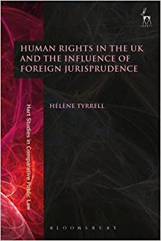 Human Rights in the UK and the Influence of Foreign Jurisprudence (Hart Studies in Comparative Public Law)