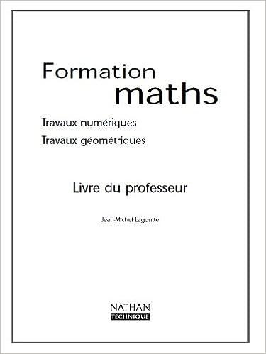 Livre gratuits en ligne Formation maths : travaux numériques et géométriques, livre du professeur pdf