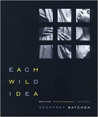 Book Each Wild Idea: Writing, Photography, History by Batchen Geoffrey (2002-03-07)