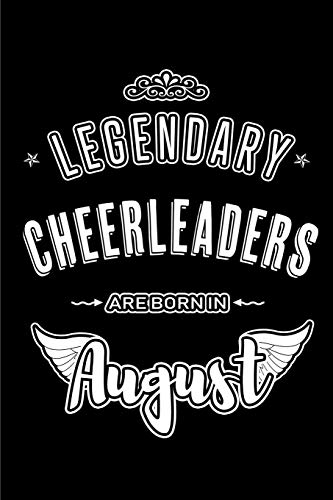 Legendary Cheerleaders are born in August: Blank Lined Birthday in August  - Cheerleading Passion Journal / Notebook / Diary as a Happy Birthday Gift, ... Gift ( An Alternative B-Day Present Card ) por Lovely Hearts Publishing