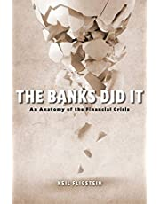 The Banks Did It: An Anatomy of the Financial Crisis