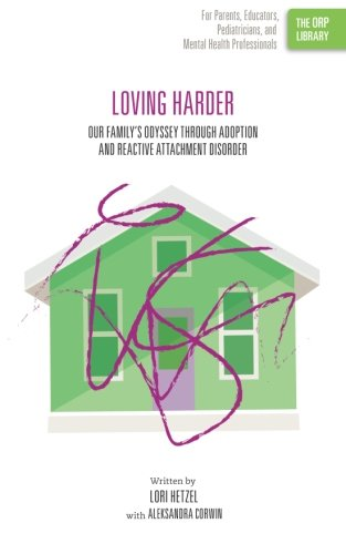Download Loving Harder: Our Family's Odyssey through Adoption and Reactive Attachment Disorder (The ORP Library) (Volume 12) pdf