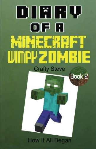 Diary of A Minecraft Wimpy Zombie Book 2: How It All Began
