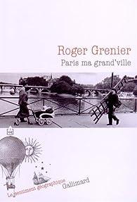 Paris ma grand'ville par Roger Grenier