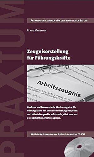 Zeugniserstellung für Führungskräfte: Kommentierte Musterzeugnisse, Textbausteine und Fachinformationen für individuelle, stilsichere und aussagekräftige Arbeitszeugnisse.