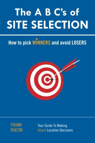 The A B Cs Of Site Selection  How To Pick Winners And Avoid Losers