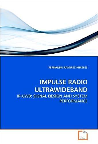 IMPULSE RADIO ULTRAWIDEBAND: IR-UWB: SIGNAL DESIGN AND SYSTEM PERFORMANCE