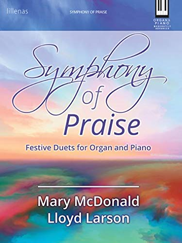 (Symphony of Praise Festive Duets for Organ and Piano)