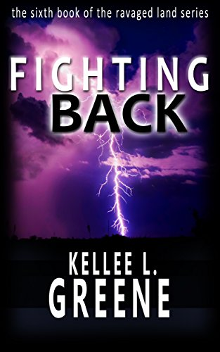 Fighting Back - A Post-Apocalyptic Novel (The Ravaged Land Series Book 6) by [Greene, Kellee L.]