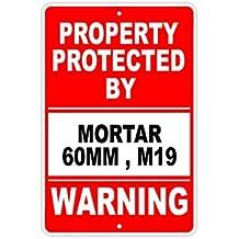 "Protected by MORTAR 60MM , M19 Gun Pistol Rifle Revolver Ammo Aluminum 8""x12"" Sign"