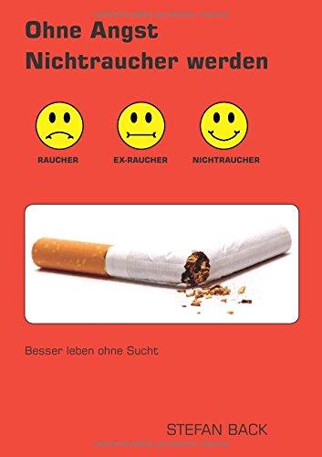 Ohne Angst Nichtraucher werden: Besser leben ohne Sucht