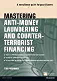 [(Mastering Anti-money Laundering and Countering Terrorist Financing: A Compliance Guide for Practitioners)] [Author: Tim Parkman] published on (August, 2012)