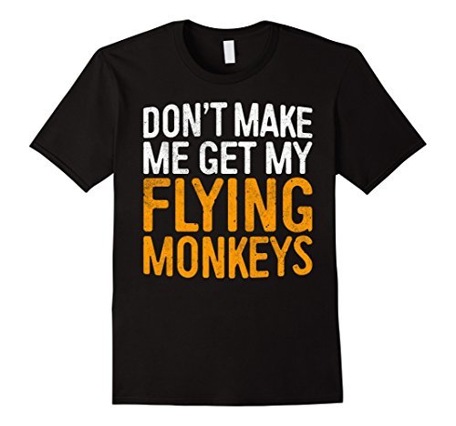 Mens Don't Make Me Get My Flying Monkeys T-Shirt 2XL Black - Flying Monkey Costumes Ideas