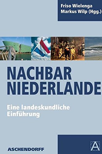 Nachbar Niederlande: Eine landeskundliche Einführung