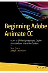 Beginning Adobe Animate CC: Learn to Efficiently Create and Deploy Animated and Interactive Content Paperback