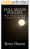 Full Moon Follies (Real Stories from a Small-Town ER Book 5)
