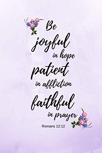 (Be joyful in hope: Romans Bible Verse Notebook/Journal/Diary (6 x 9) 120 Lined pages)