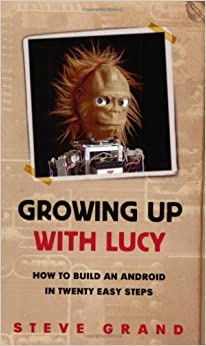 image for Growing Up with Lucy: How to Build an Android in Twenty Easy Steps by Steve Grand (2004-08-01)