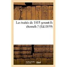 LES TRAITES DE 1815 SERONT-ILS ETERNELS ?