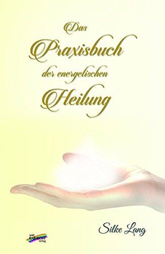 b01e4af83e57 Das Praxisbuch der energetischen Heilung  Amazon.de  Silke Lang  Bücher