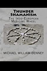 Thunder Shamanism: The Indo-European Medicine Wheel Paperback