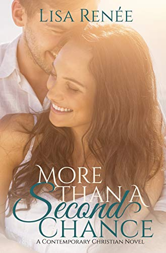 More Than A Second Chance: A Contemporary Christian Novel with clean romance by [Renee, Lisa]