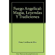 Fuego Angelical: Magia, Leyendas Y Tradiciones