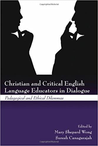 The Educators Dilemma When And How >> Christian And Critical English Language Educators In Dialogue